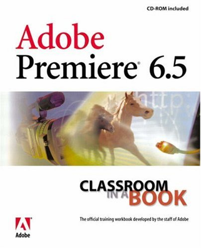Adobe Premiere 6.5 Classroom in a Book -