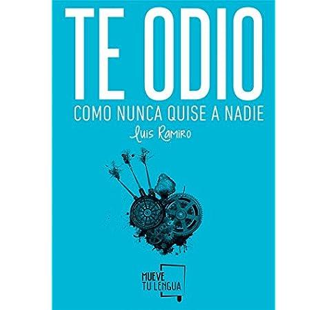 Te odio como nunca quise a nadie: 5 (Poesía): Amazon.es: Ramiro, Luis: Libros