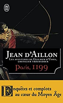 Les aventures de Guilhem d'Ussel, chevalier troubadour : Paris, 1199 par d'Aillon