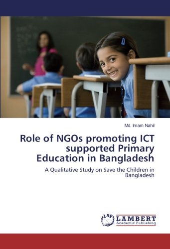 Download Role of NGOs promoting ICT supported Primary Education in Bangladesh: A Qualitative Study on Save the Children in Bangladesh PDF