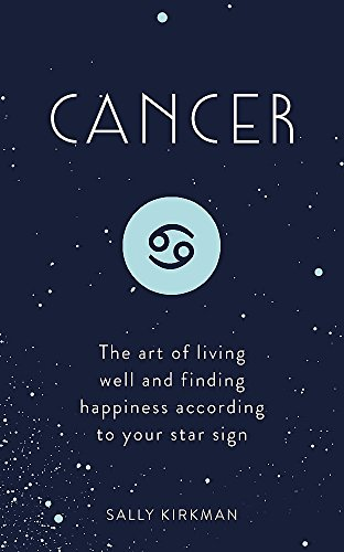 Cancer: The Art of Living Well and Finding Happiness According to Your Star - Zodiac Sign Cancer