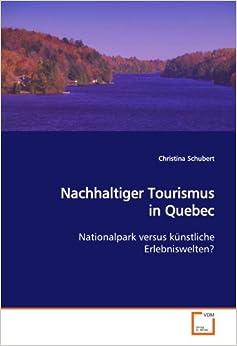 Book Nachhaltiger Tourismus in Quebec: Nationalpark versus künstliche Erlebniswelten? (German Edition)