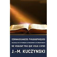 Connaissances philosophiques: Ce qu'elle est et pourquoi la philosophie-les départements  ne veulent pas que vous l'ayez (French Edition)