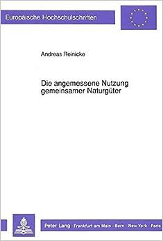 Die Angemessene Nutzung Gemeinsamer Naturgueter: Eine Studie Zum Umweltvoelkerrecht (Europaeische Hochschulschriften / European University Studie)