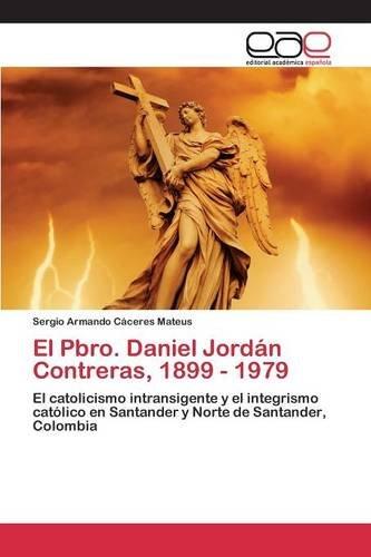El Pbro. Daniel Jordán Contreras, 1899 - 1979 (Spanish Edition)