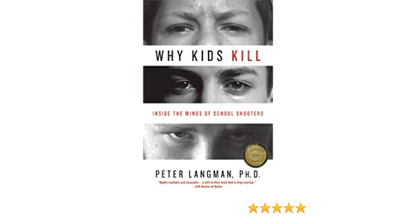 Why Kids Kill: Inside the Minds of School Shooters (English Edition) eBook: Peter Langman PhD: Amazon.es: Tienda Kindle