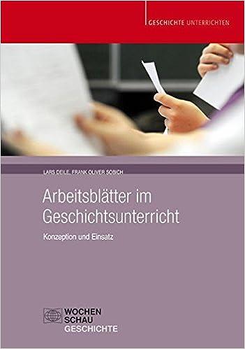 Arbeitsblätter im Geschichtsunterricht: Konzeption und Einsatz ...