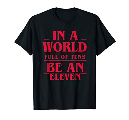 In A World Full Of Tens Be An Eleven Shirts Men & Women