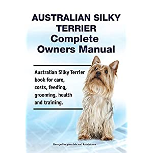 Australian Silky Terrier Complete Owners Manual. Australian Silky Terrier book for care, costs, feeding, grooming, health and training. 14