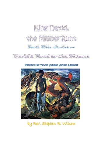 King David, the Mighty Runt: Youth Bible Studies on David's Road to the Throne - Perfect for Youth Sunday School Lessons by [Wilson, Rev. Stephen R.]