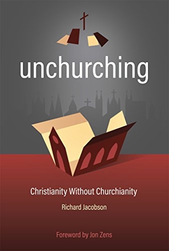 Unchurching: Christianity Without Churchianity