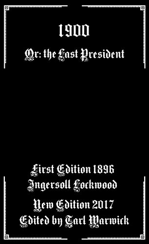 1900 Or The Last President Kindle Edition By Ingersoll