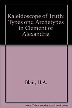 The Kaleidoscope of Truth: Types and Archetypes in Clement of Alexandria