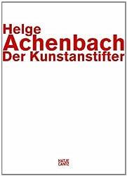 Helge Achenbach: Der Kunstanstifter.Vom Sammeln und Jagen von Helge Achenbach (2013) Broschiert