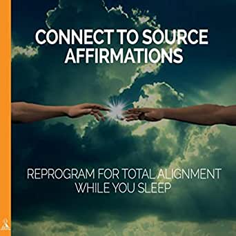Connection to Source Affirmations: Reprogram for Total ...