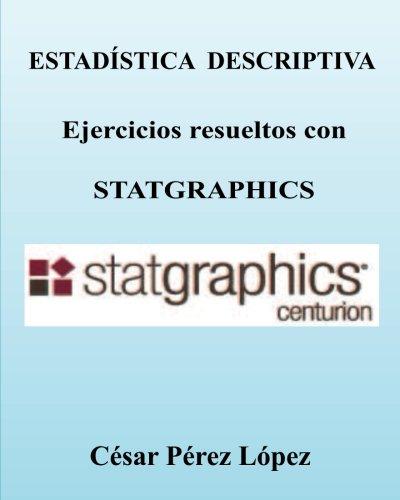 ESTADISTICA DESCRIPTIVA. Ejercicios resueltos con STATGRAPHICS (Spanish Edition) pdf