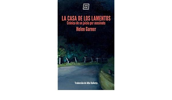 Amazon.com: La casa de los lamentos: Crónica de un juicio por asesinato (Spanish Edition) eBook: Helen Garnier, Alba Ballesta: Kindle Store