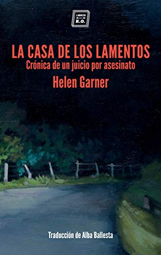 La casa de los lamentos: Crónica de un juicio por asesinato (Spanish Edition)