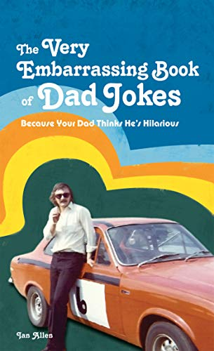 The Very Embarrassing Book of Dad Jokes: Because Your Dad Thinks He's Hilarious (Very Funny Jokes To Tell Your Friends)