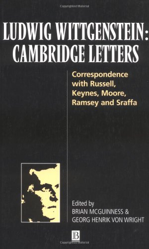 Ludwig Wittgenstein: Cambridge Letters: Correspondence with Russell, Keynes, Moore, Ramsey and Sraffa