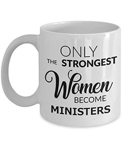Gifts for Female Ordained Minister Only the Strongest Women Become Ministers Coffee Mug Ceramic Tea Cup