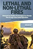 Lethal and Non-Lethal Fires: Historical Case Studies of Converging Cross-Domain Fires in Large-Scale Combat Operations (Volume 3)