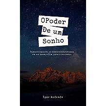 O Poder de um sonho: Transformando adversidades em um trampolim para o sucesso. (01) (Portuguese Edition)