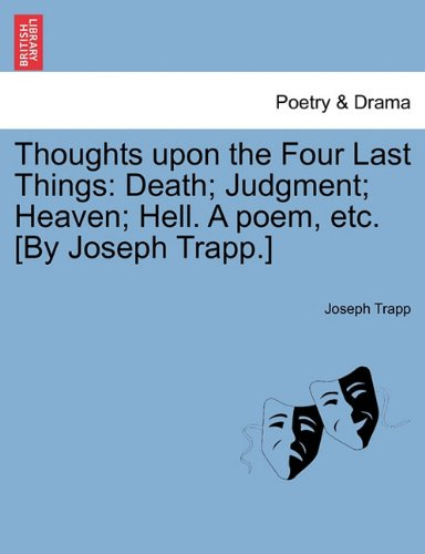 Download Thoughts upon the Four Last Things: Death; Judgment; Heaven; Hell. A poem, etc. [By Joseph Trapp.] Part. I pdf