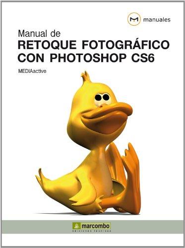 Descargar Libro Manual De Retoque Fotográfico Con Photoshop Cs6 Mediaactive