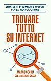Trovare tutto su internet: Strategie, strumenti e trucchi per la ricerca online (Italian Edition)