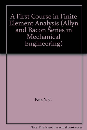 A First Course in Finite Element Analysis (Allyn and Bacon Series in Mechanical Engineering)