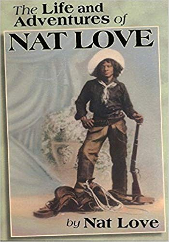 The Life and Adventures of Nat Love - (ANNOTATED) Original, Unabridged, Complete, Enriched [Oxford University Press]