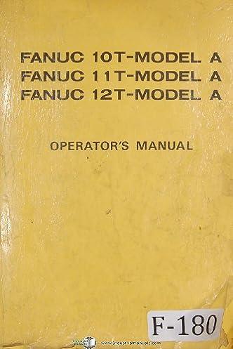 fanuc operators programming model a 10t 11t 12t control manual rh amazon com Fanuc Handling Tool Manual Fanuc RJ2 Manual PDF