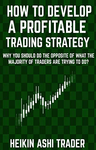 (How to Develop a Profitable Trading Strategy: Why You Should Do the Opposite of  What the Majority of Traders are Trying to Do)