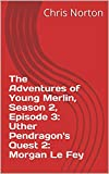 The Adventures of Young Merlin, Season 2, Episode 3: Uther Pendragon's Quest 2: Morgan Le Fey