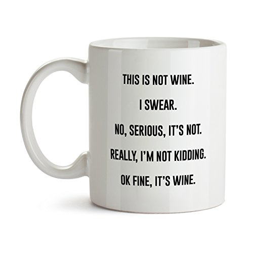 This is Not Wine Coffee Mug - Super Cool Funny and Inspirational Gifts 11 oz ounce White Ceramic Tea Cup - Ultimate Travel Gear Novelty Present Sweets Holder - Best Joke Fun Sarcasm