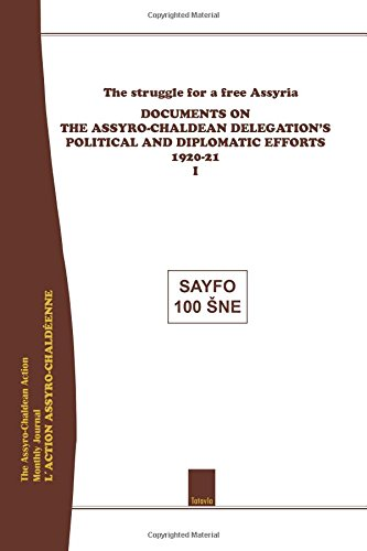 The struggle for a free Assyria: Documents on the Assyro-Chaldean Delegation's Political and Diplomatic Efforts, 1920-21 (Volume 1)