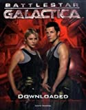 Battlestar Galactica: Downloaded: Inside the Universe of the critically acclaimed TV series
