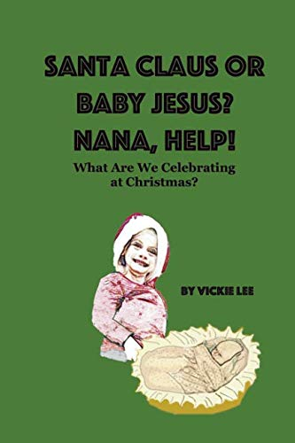 Santa Claus or Baby Jesus? Nana, Help!: What Are We Celebrating at Christmas?