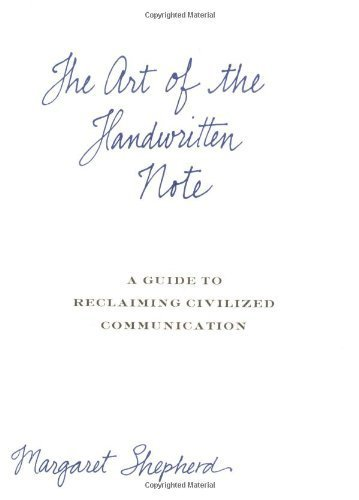 The Art of the Handwritten Note: A Guide to Reclaiming Civilized Communication 1 Reprint edition by Shepherd, Margaret (2002) Hardcover