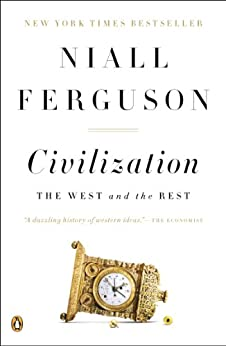 Civilization: The West and the Rest by [Ferguson, Niall]