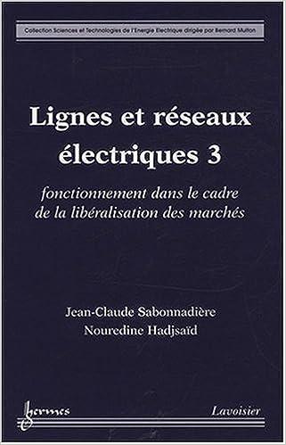 Anglais facile ebook télécharger Lignes et réseaux électriques : Tome 3, Fonctionnement dans le cadre de la libéralisation des marchés 2746216671 PDF by Jean-Claude Sabonnadière,Nouredine Hadjsaïd
