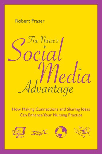The Nurse's Social Media Advantage: How Making Connections and Sharing Ideas Can Enhance Your Nursing Practice (Advantage Series Book 1) Pdf
