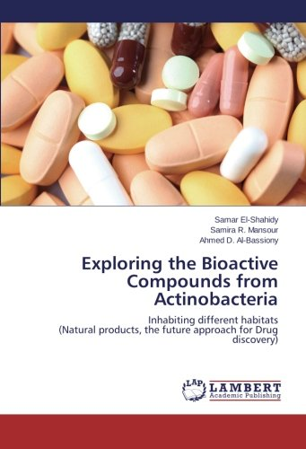 Exploring the Bioactive Compounds from Actinobacteria: Inhabiting different habitats (Natural products, the future approach for Drug discovery)