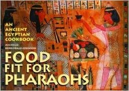 Food fit for pharaohs an ancient egyptian cookbook michelle flip to back flip to front forumfinder Image collections