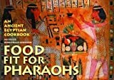 Food fit for Pharaohs: An Ancient Egyptian Cookbook