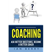 Coaching: Ask Better Questions, Become A Better Coach