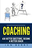 img - for Coaching: Ask Better Questions, Become A Better Coach book / textbook / text book