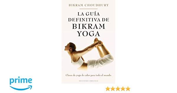 La guia definitiva de Bikram Yoga (Spanish Edition ...