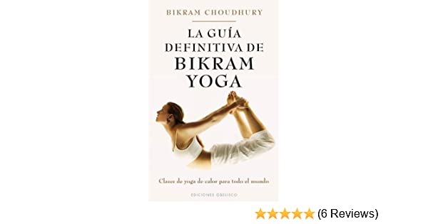 La Guia Definitiva De Bikram Yoga Salud Y Vida Natural Spanish Edition Choudhury Bikram George David Nicholas Michael 9788497778152 Amazon Com Books